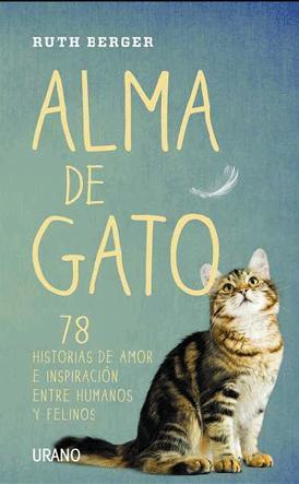 Alma de gato : 78 historias de amor e inspiración entre humanos y ...