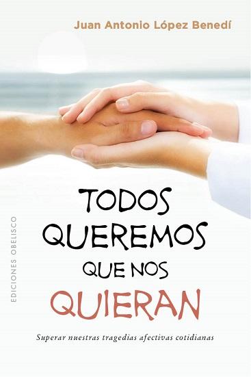 Todos queremos que nos quieran · 9788491113379 - Juan Antonio (1958 ...