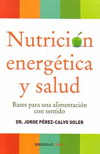 Nutrición energética y salud : bases para una alimentación con ...
